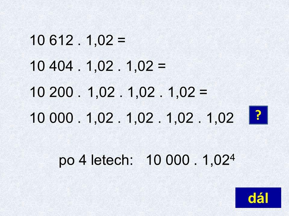 10 612 . 1,02 = 10 404 . 1,02 . 1,02 = 10 200 . 1,02 . 1,02 . 1,02 = 10 000 . 1,02 . 1,02 . 1,02 . 1,02.