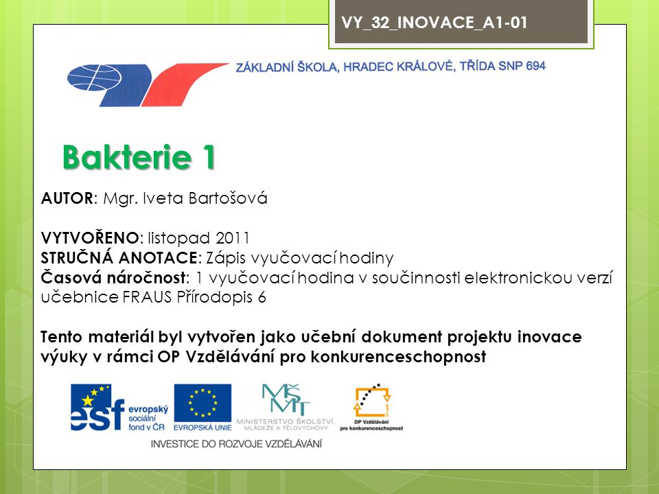 Bakterie 1 VY_32_INOVACE_A1-01 AUTOR: Mgr. Iveta Bartošová