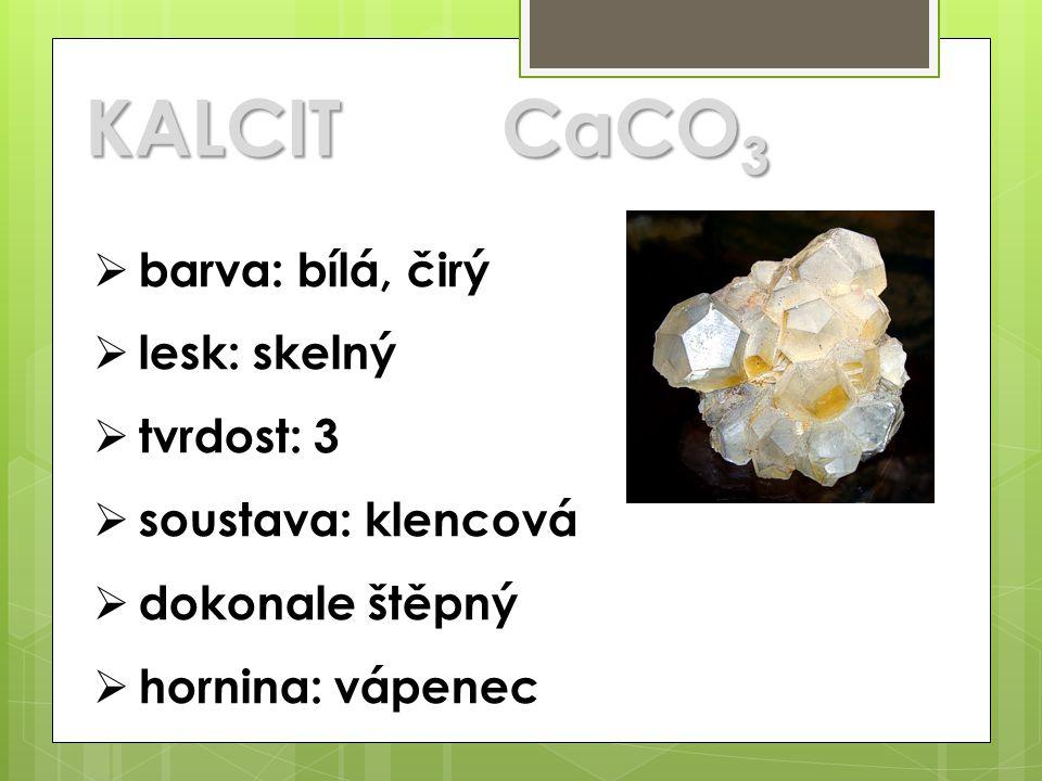 KALCIT CaCO3 barva: bílá, čirý lesk: skelný tvrdost: 3