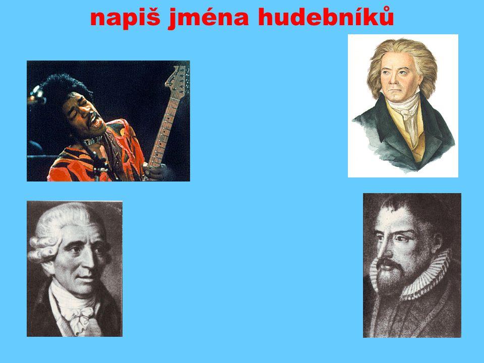 napiš jména hudebníků vlevo: J. Hendrix, J. Haydn vpravo: L. van Beethoven, O. di Lasso