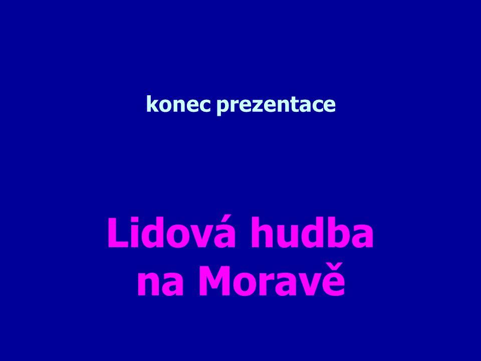 konec prezentace Lidová hudba na Moravě