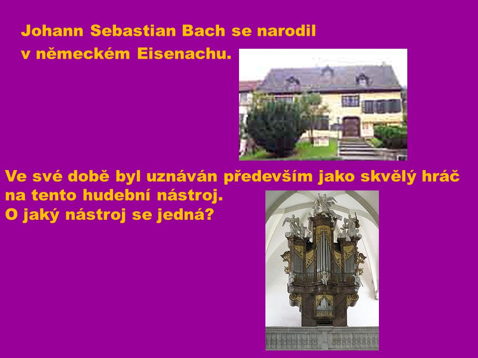 Johann Sebastian Bach se narodil v německém Eisenachu.