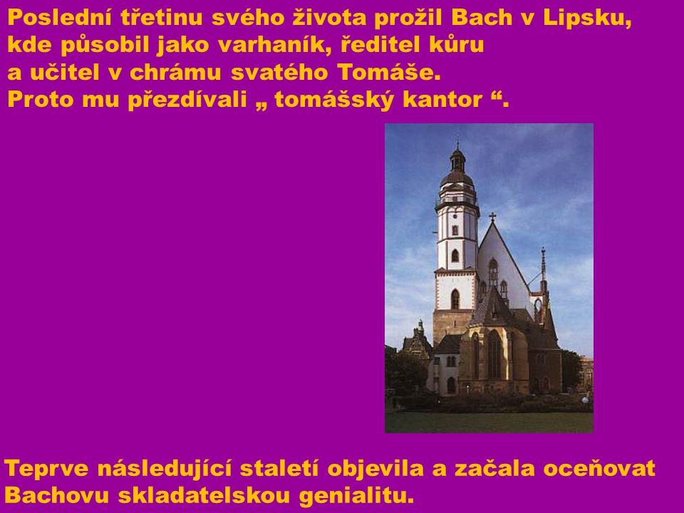 Poslední třetinu svého života prožil Bach v Lipsku,