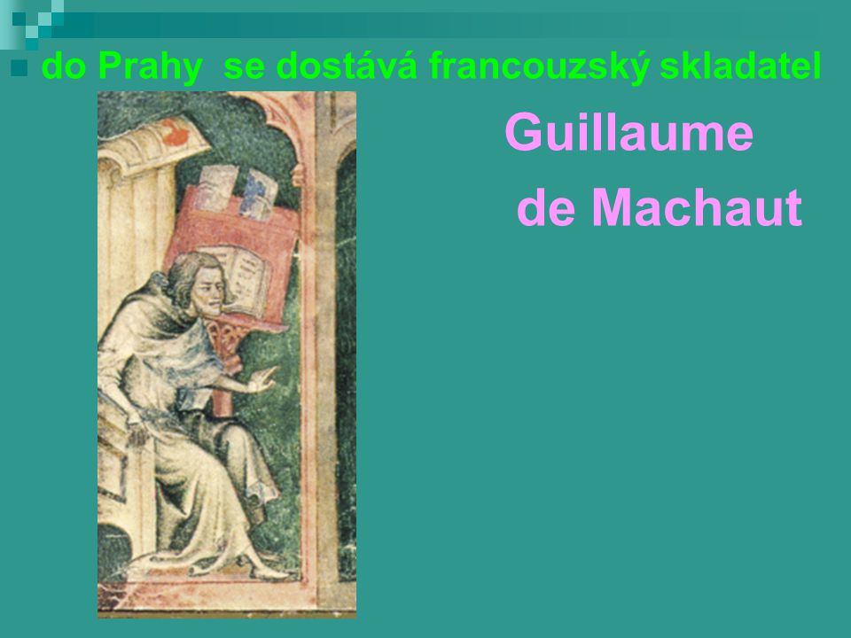 de Machaut do Prahy se dostává francouzský skladatel Guillaume