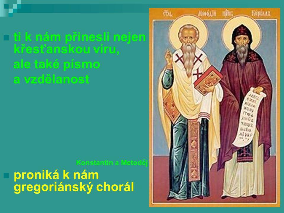 ti k nám přinesli nejen křesťanskou víru, ale také písmo a vzdělanost