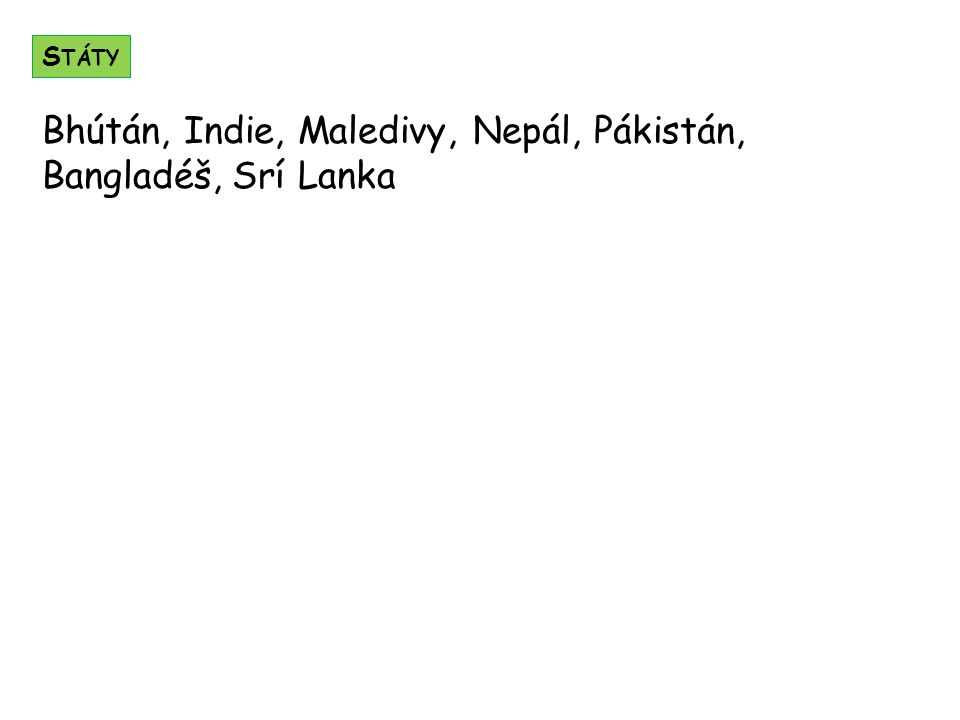 Bhútán, Indie, Maledivy, Nepál, Pákistán, Bangladéš, Srí Lanka