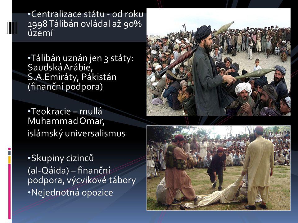 Centralizace státu - od roku 1998 Tálibán ovládal až 90% území