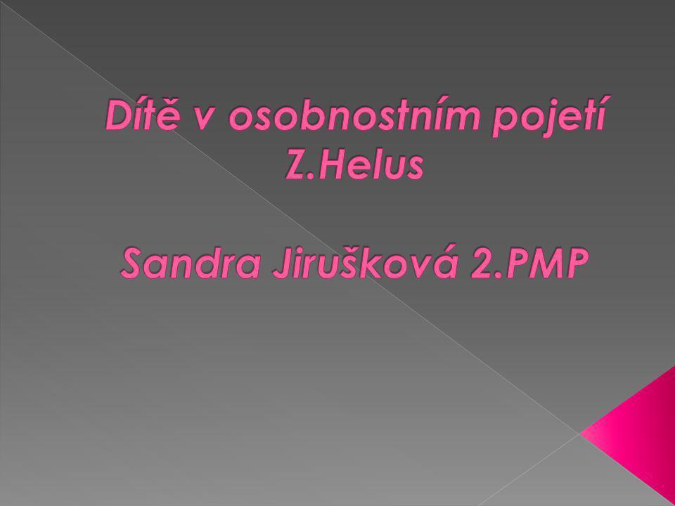 Dítě v osobnostním pojetí Z.Helus Sandra Jirušková 2.PMP