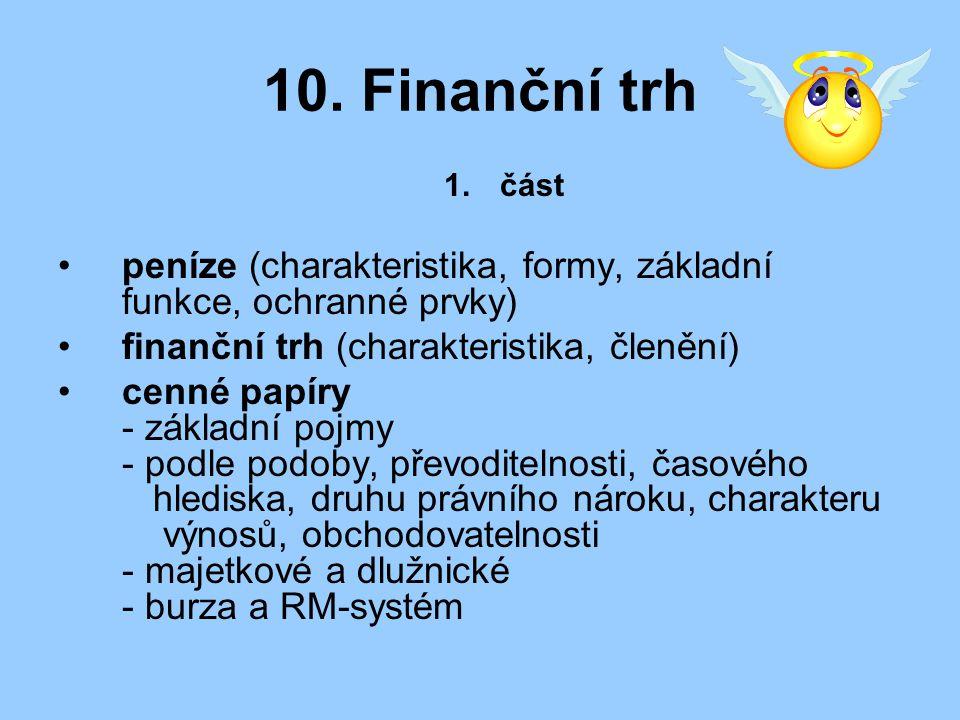 10. Finanční trh část. peníze (charakteristika, formy, základní funkce, ochranné prvky) finanční trh (charakteristika, členění)