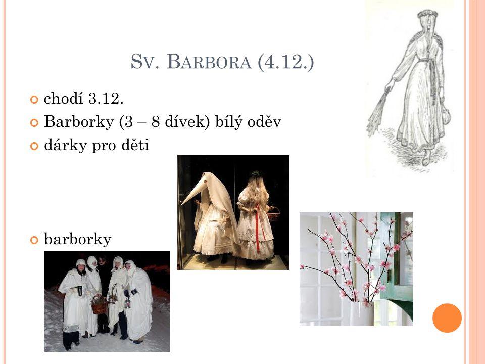 Sv. Barbora (4.12.) chodí 3.12. Barborky (3 – 8 dívek) bílý oděv