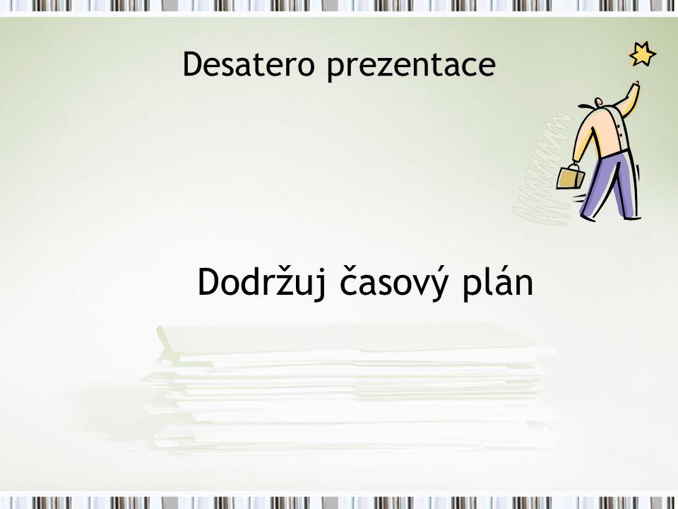 Desatero prezentace Dodržuj časový plán