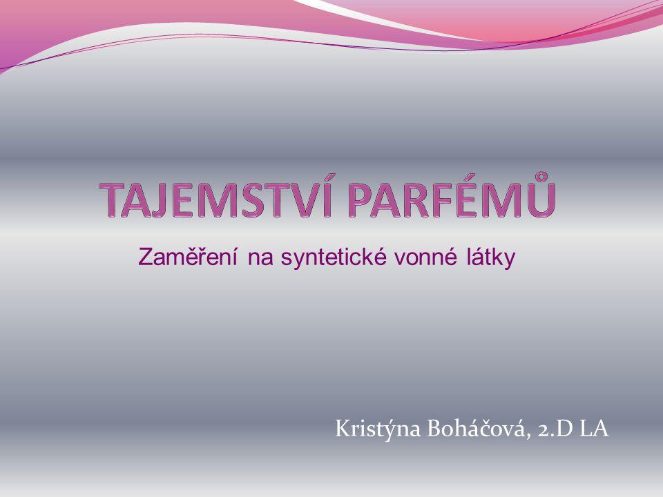 Zaměření na syntetické vonné látky Kristýna Boháčová, 2.D LA