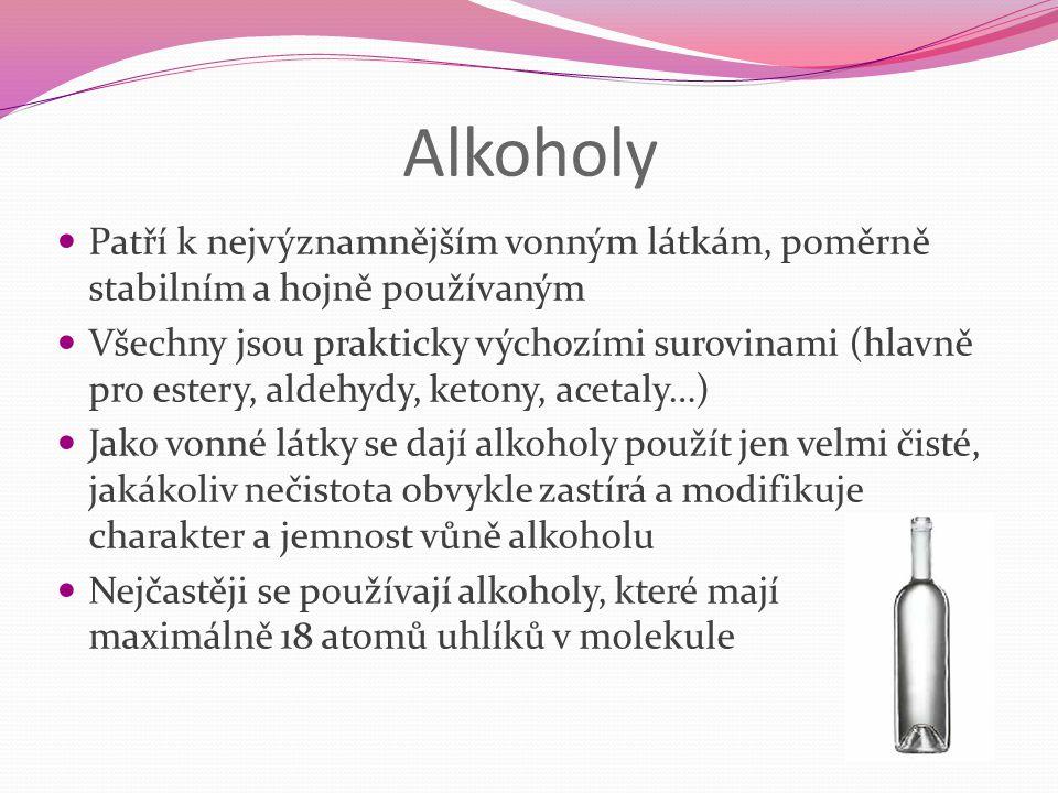 Alkoholy Patří k nejvýznamnějším vonným látkám, poměrně stabilním a hojně používaným.