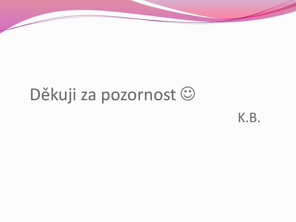 Děkuji za pozornost  K.B.