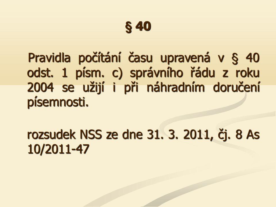 § 40 Pravidla počítání času upravená v § 40 odst. 1 písm. c) správního řádu z roku 2004 se užijí i při náhradním doručení písemnosti.
