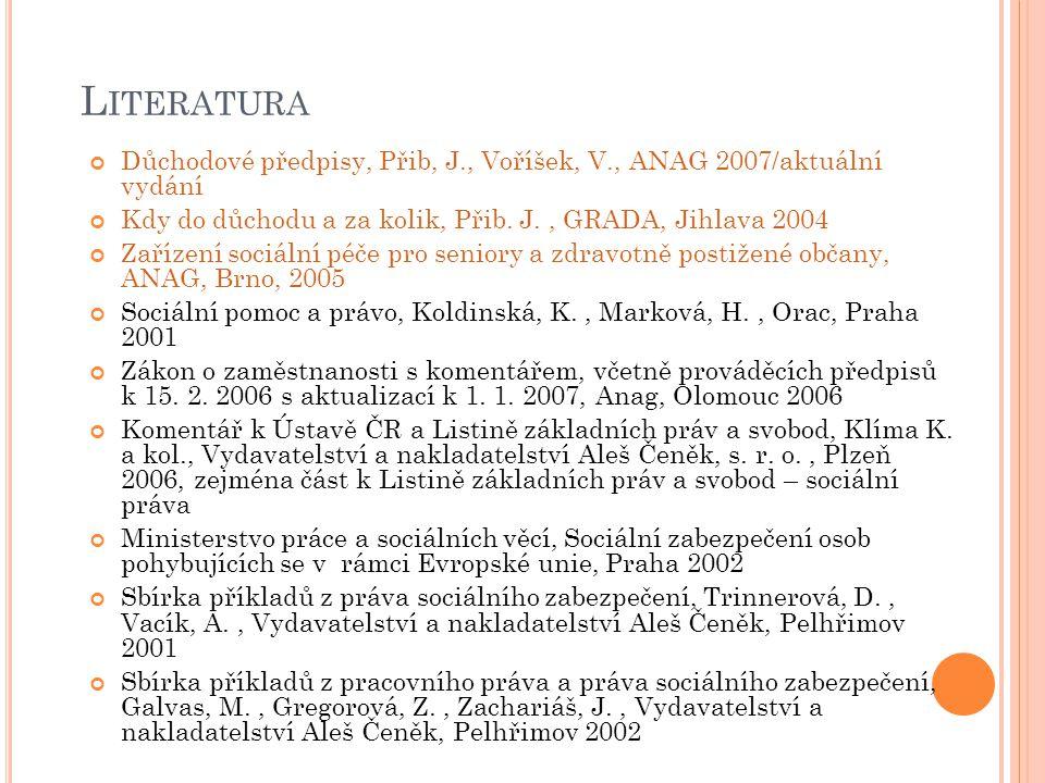 Literatura Důchodové předpisy, Přib, J., Voříšek, V., ANAG 2007/aktuální vydání. Kdy do důchodu a za kolik, Přib. J. , GRADA, Jihlava 2004.