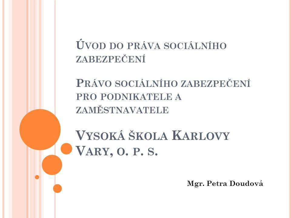 Úvod do práva sociálního zabezpečení Právo sociálního zabezpečení pro podnikatele a zaměstnavatele Vysoká škola Karlovy Vary, o. p. s.