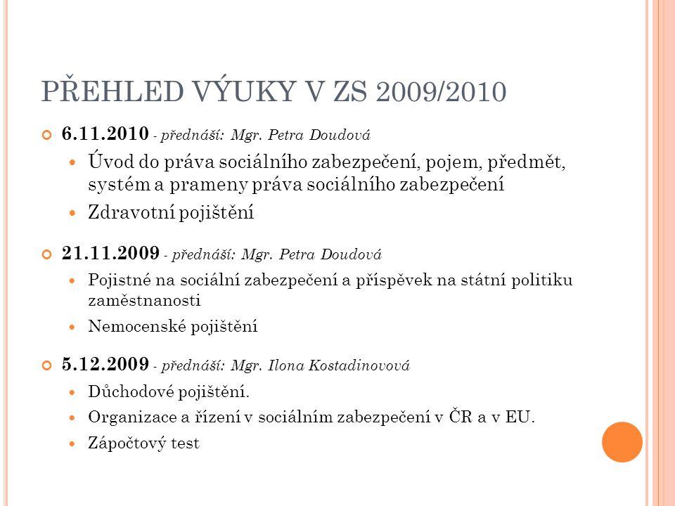 PŘEHLED VÝUKY V ZS 2009/2010 6.11.2010 - přednáší: Mgr. Petra Doudová