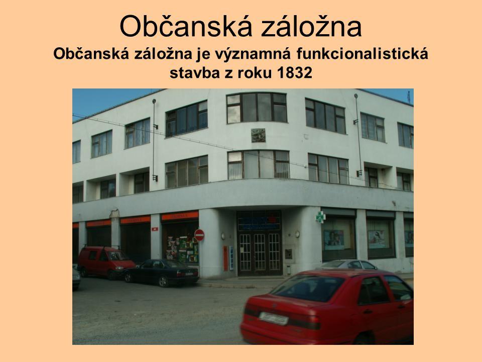 Občanská záložna Občanská záložna je významná funkcionalistická stavba z roku 1832