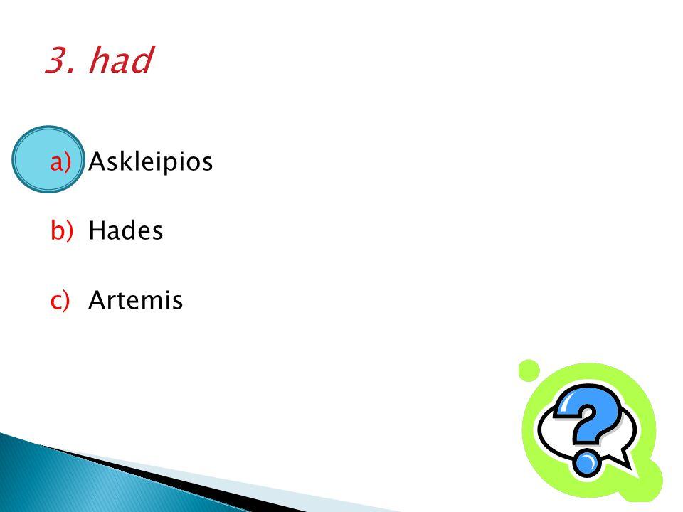 3. had Askleipios Hades Artemis