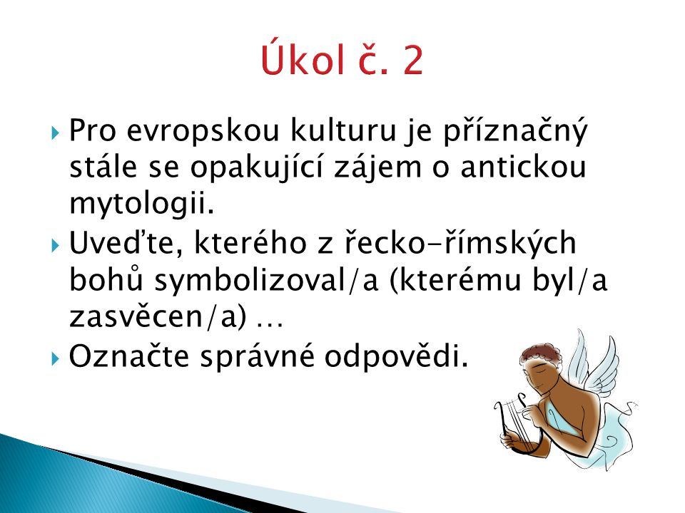 Úkol č. 2 Pro evropskou kulturu je příznačný stále se opakující zájem o antickou mytologii.