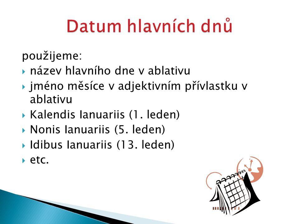 Datum hlavních dnů použijeme: název hlavního dne v ablativu