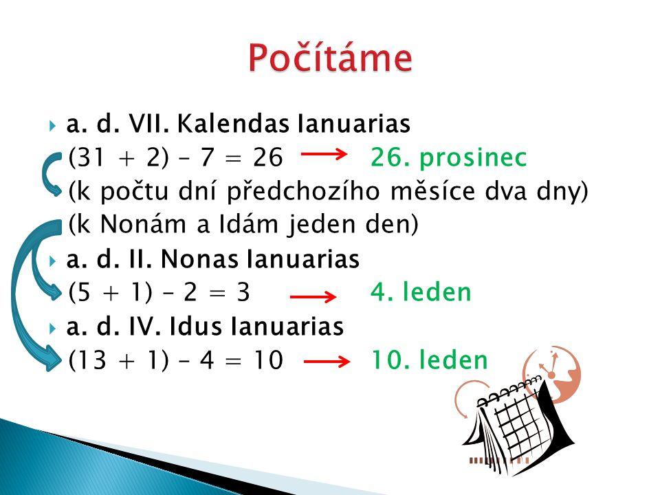 Počítáme a. d. VII. Kalendas Ianuarias (31 + 2) – 7 = 26 26. prosinec