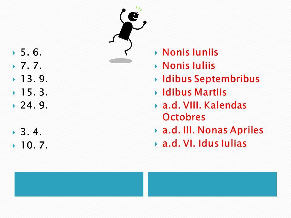 5. 6. 7. 7. 13. 9. 15. 3. 24. 9. 3. 4. 10. 7. Nonis Iuniis. Nonis Iuliis. Idibus Septembribus.
