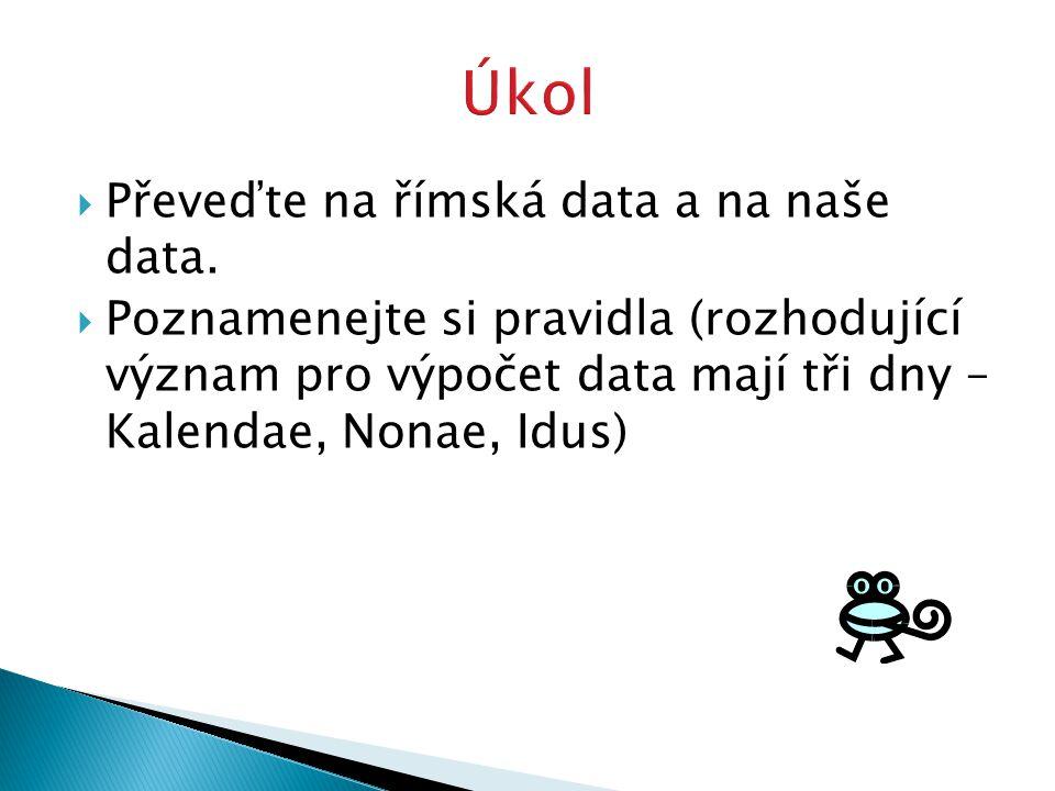 Úkol Převeďte na římská data a na naše data.