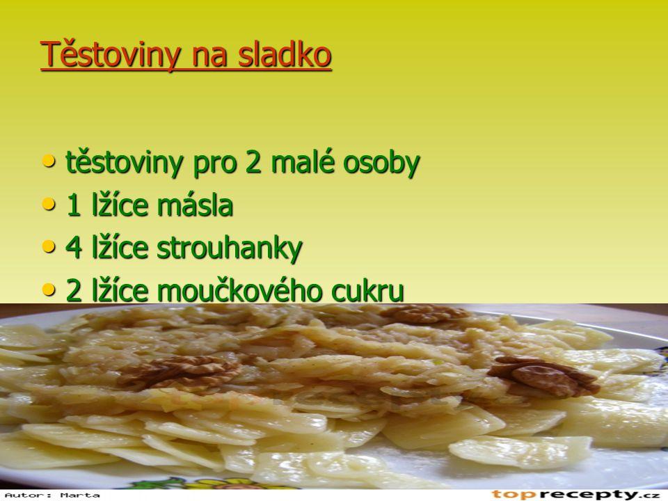 Těstoviny na sladko těstoviny pro 2 malé osoby 1 lžíce másla