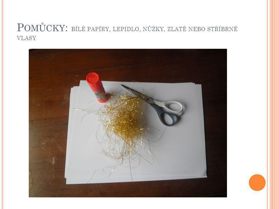 Pomůcky: bílé papíry, lepidlo, nůžky, zlaté nebo stříbrné vlasy