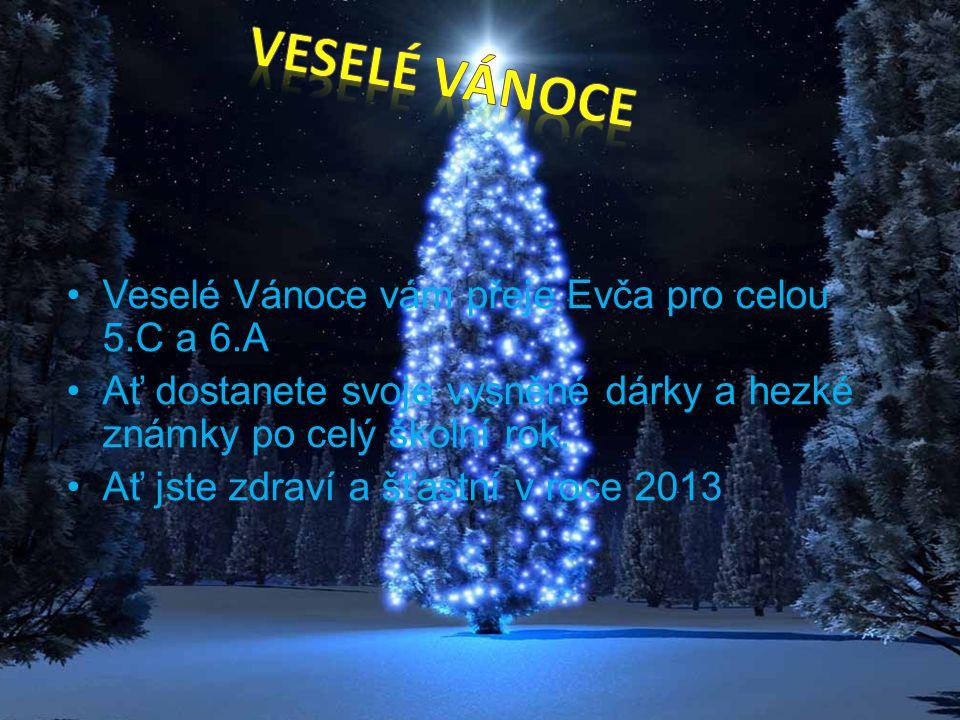 VESELÉ VÁNOCE Veselé Vánoce vám přeje Evča pro celou 5.C a 6.A