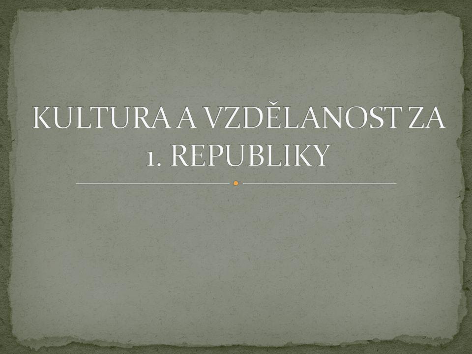 KULTURA A VZDĚLANOST ZA 1. REPUBLIKY
