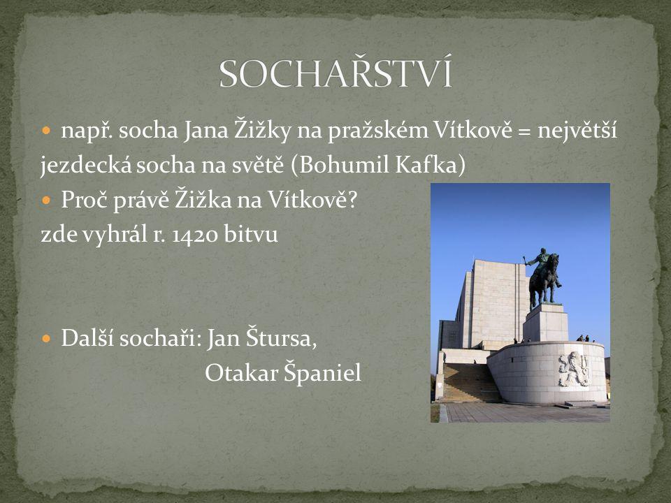 SOCHAŘSTVÍ např. socha Jana Žižky na pražském Vítkově = největší
