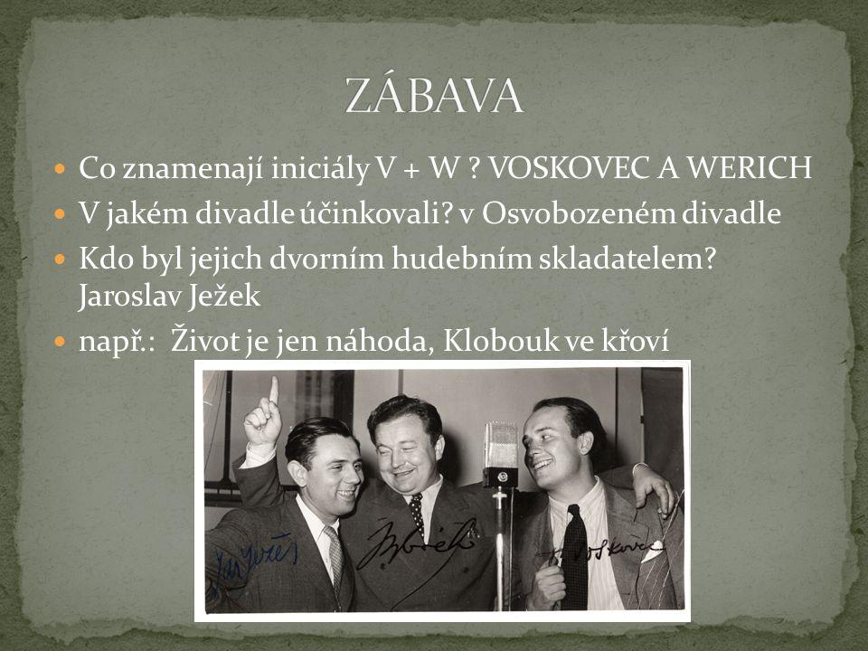 ZÁBAVA Co znamenají iniciály V + W VOSKOVEC A WERICH