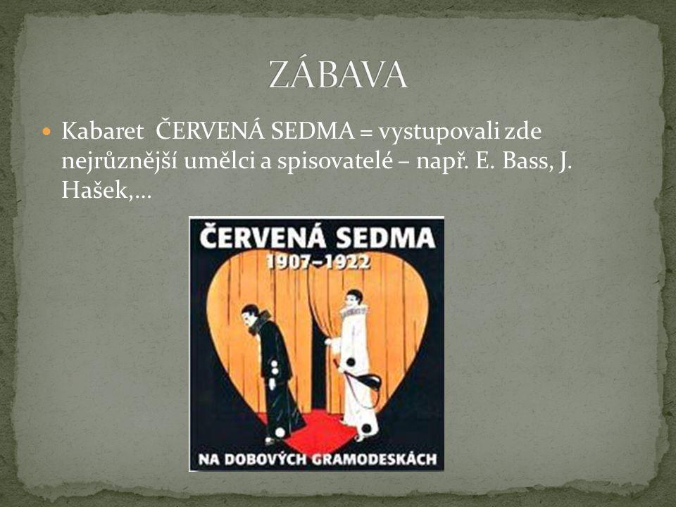 ZÁBAVA Kabaret ČERVENÁ SEDMA = vystupovali zde nejrůznější umělci a spisovatelé – např.