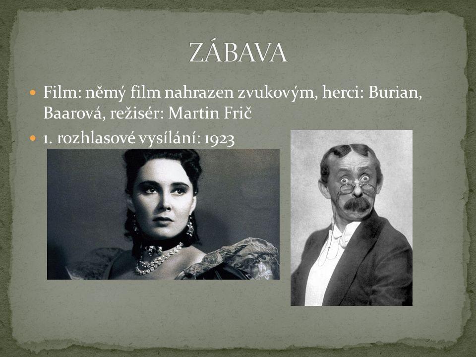 ZÁBAVA Film: němý film nahrazen zvukovým, herci: Burian, Baarová, režisér: Martin Frič.