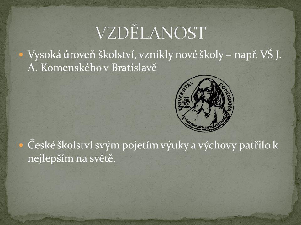 VZDĚLANOST Vysoká úroveň školství, vznikly nové školy – např. VŠ J. A. Komenského v Bratislavě.