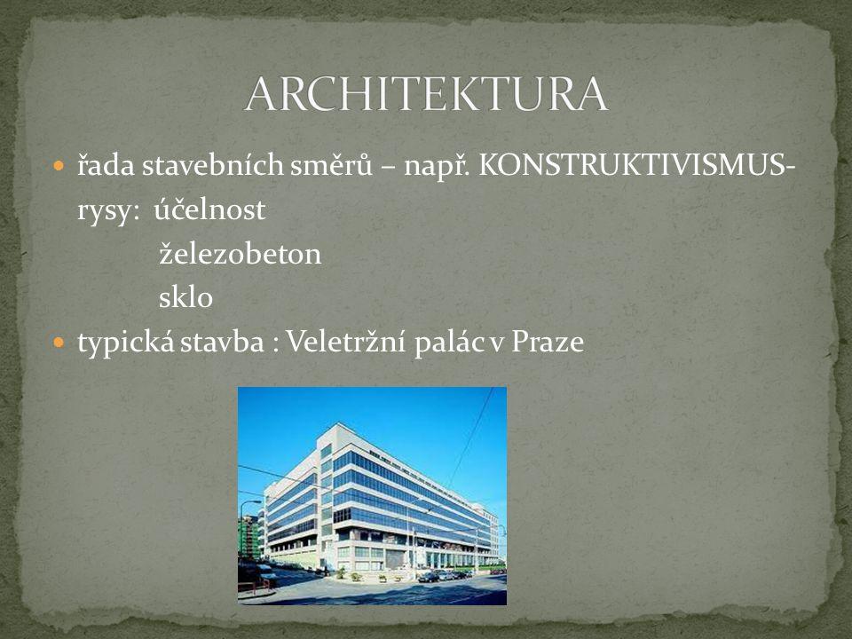 ARCHITEKTURA řada stavebních směrů – např. KONSTRUKTIVISMUS-