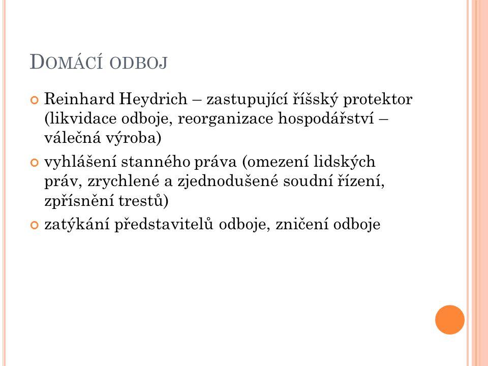 Domácí odboj Reinhard Heydrich – zastupující říšský protektor (likvidace odboje, reorganizace hospodářství – válečná výroba)