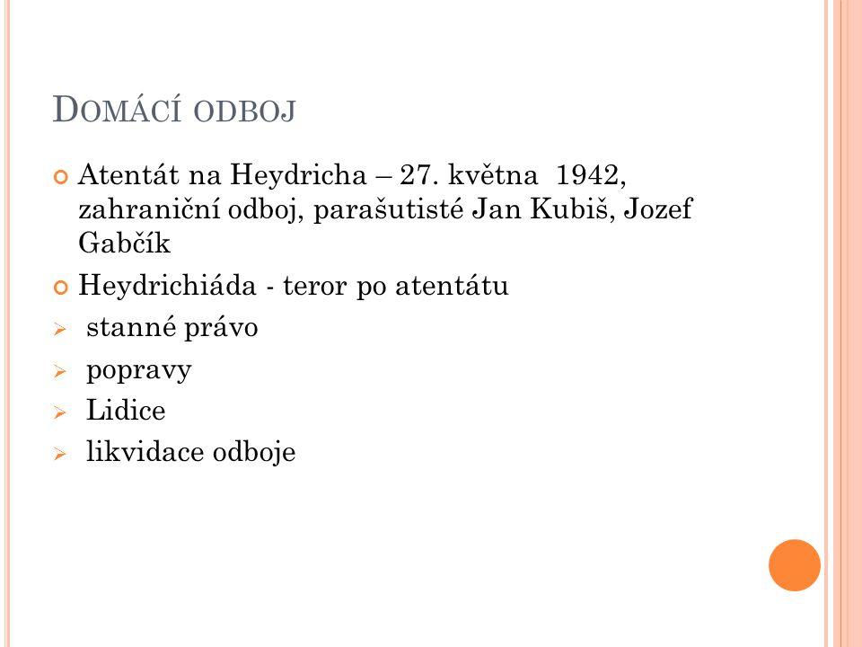 Domácí odboj Atentát na Heydricha – 27. května 1942, zahraniční odboj, parašutisté Jan Kubiš, Jozef Gabčík.