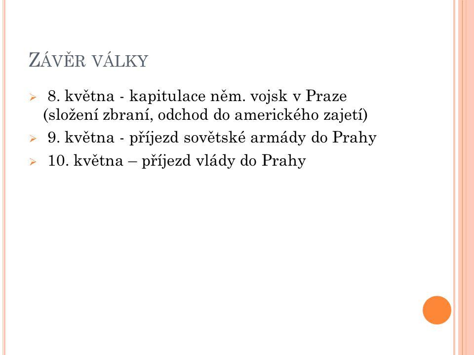 Závěr války 8. května - kapitulace něm. vojsk v Praze (složení zbraní, odchod do amerického zajetí)