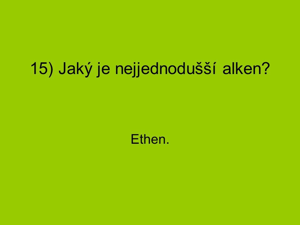 15) Jaký je nejjednodušší alken