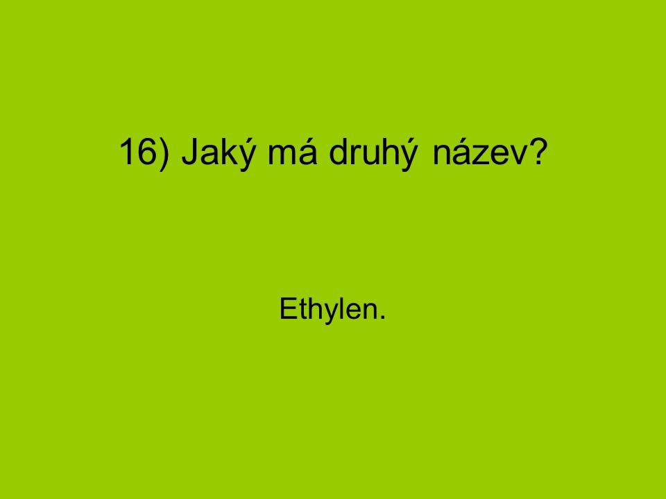 16) Jaký má druhý název Ethylen.