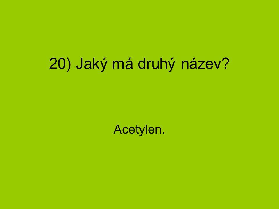 20) Jaký má druhý název Acetylen.