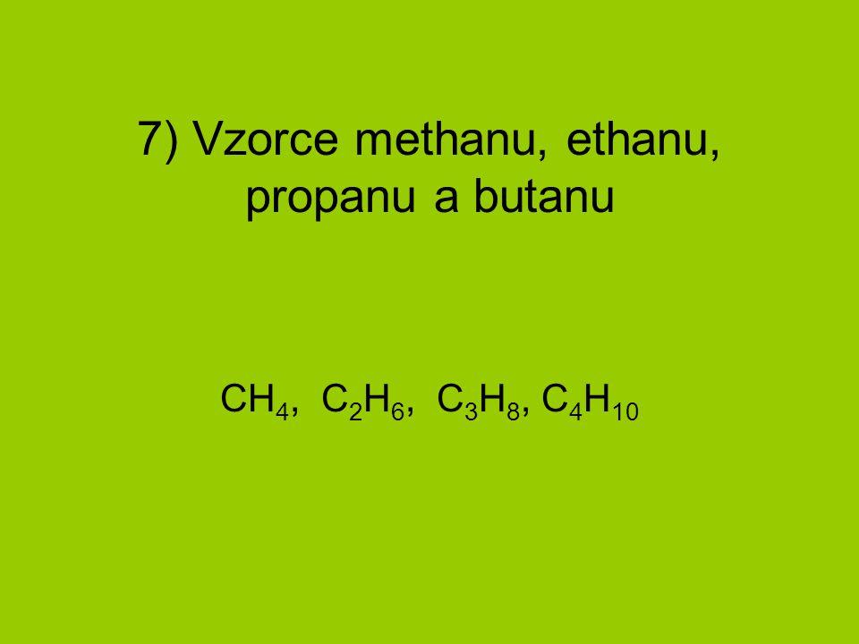 7) Vzorce methanu, ethanu, propanu a butanu
