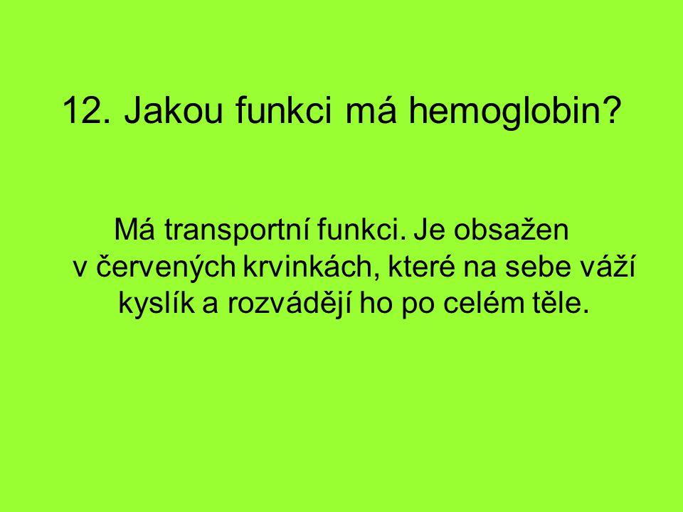 12. Jakou funkci má hemoglobin