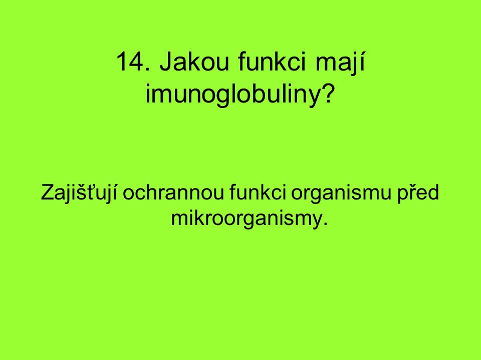 14. Jakou funkci mají imunoglobuliny
