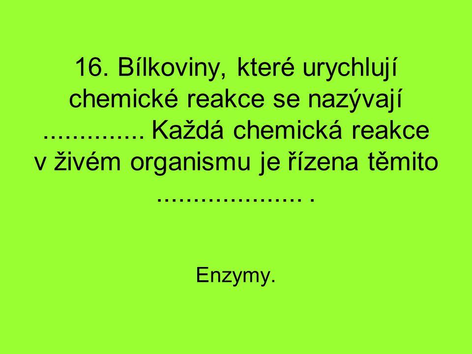 16. Bílkoviny, které urychlují chemické reakce se nazývají