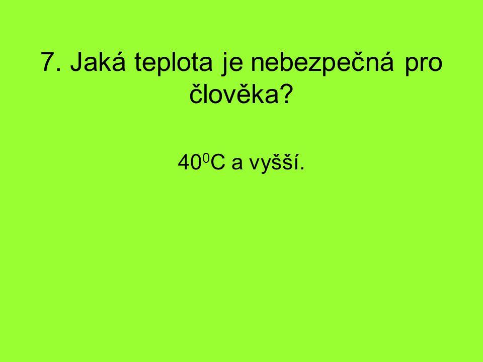 7. Jaká teplota je nebezpečná pro člověka